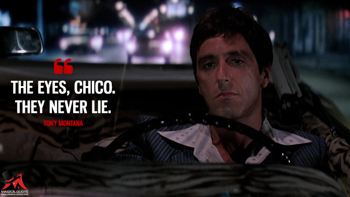 The eyes chico. They never lie.